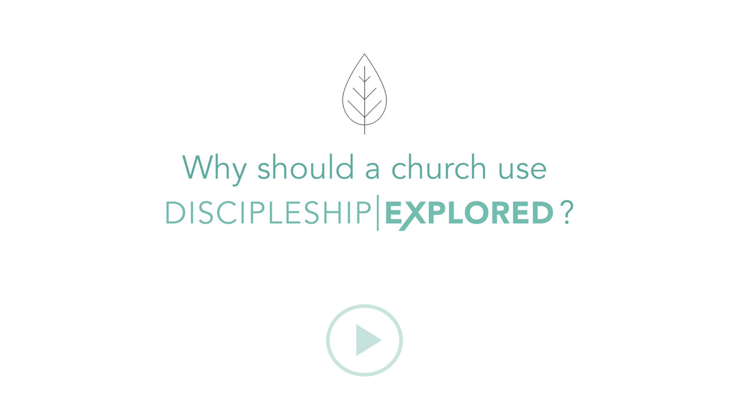 Question 7*Why should a church use Discipleship Explored?