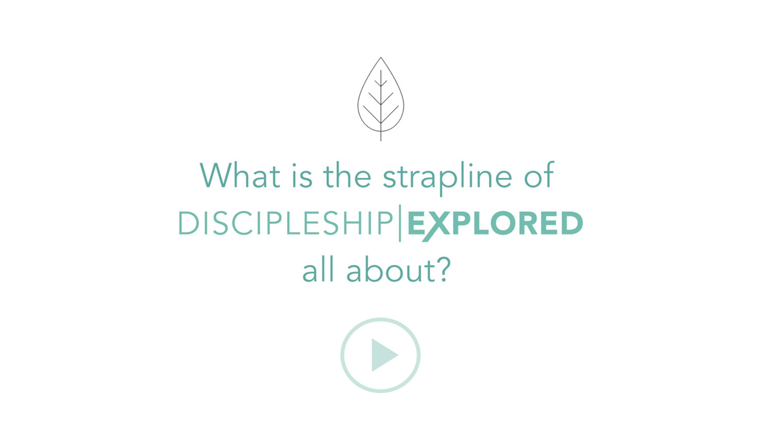Question 4*What is the strapline of Discipleship Explored all about?