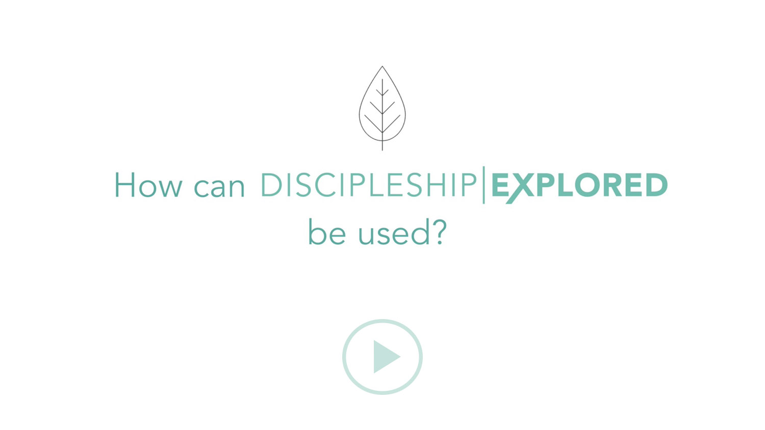 Question 3*How can Discipleship Explored be used?