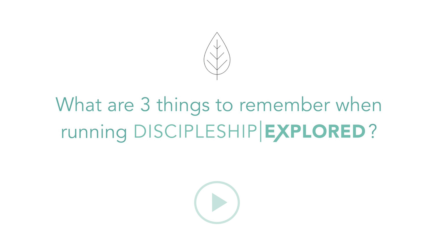 Question 7*What are three things to remember when running Discipleship Explored?
