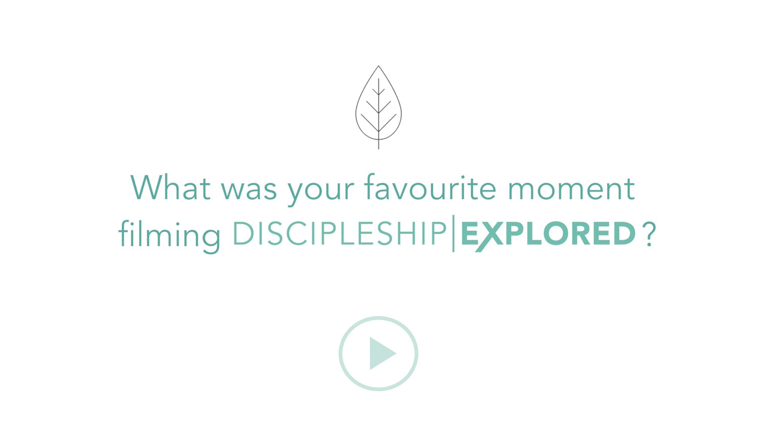 Question 8*What was your favourite moment filming Discipleship Explored?